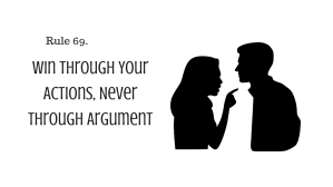 Rule 69.Win Through Your Actions, Never Through Argument