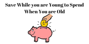 Save While you are Young to Spend When